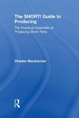 The SHORT! Guide to Producing by Charles Merzbacher