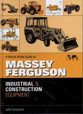 A World-wide Guide to Massey Ferguson Industrial and Construction Equipment by John Farnworth