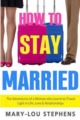 How to Stay Married by Mary-Lou Stephens
