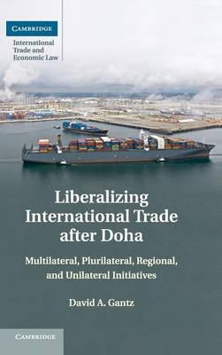 Liberalizing International Trade after Doha by David Gantz