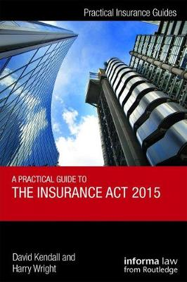 A Practical Guide to the Insurance Act 2015 by David Kendall