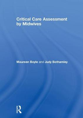 Critical Care Assessment by Midwives by Maureen Boyle