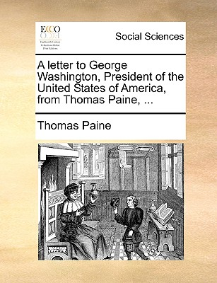 A Letter to George Washington, President of the United States of America, from Thomas Paine, by Thomas Paine