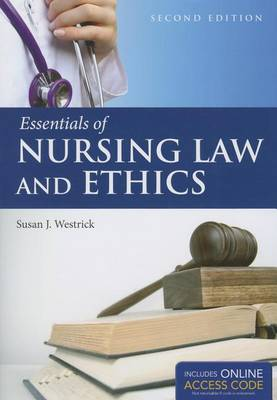 Essentials Of Nursing Law And Ethics by Susan J. Westrick