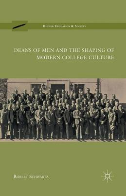 Deans of Men and the Shaping of Modern College Culture by R. Schwartz