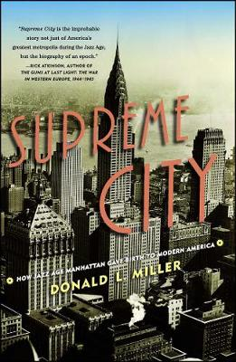 Supreme City: How Jazz Age Manhattan Gave Birth to Modern America by Donald L. Miller