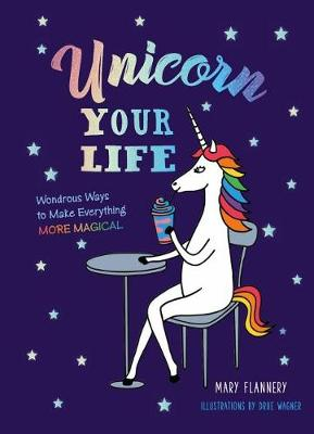 Unicorn Your Life by Mary Flannery