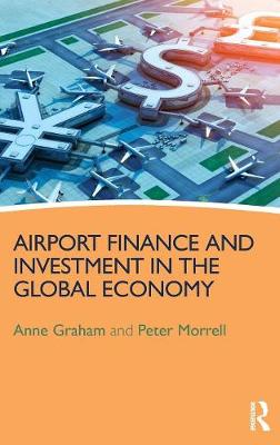 Airport Finance and Investment in the Global Economy by Peter S. Morrell