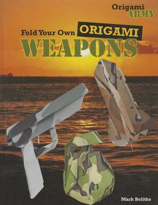 Fold Your Own Origami Weapons by Mark Bolitho