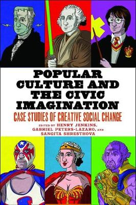 Popular Culture and the Civic Imagination: Case Studies of Creative Social Change by Henry Jenkins