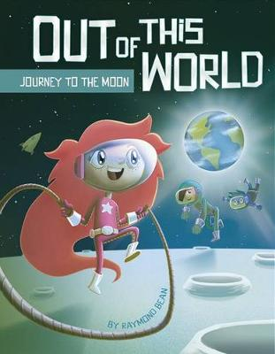 Out of this World: Journey to the Moon by ,Raymond Bean