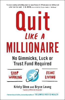 Quit Like a Millionaire: No Gimmicks, Luck, or Trust Fund Required by Bryce Leung