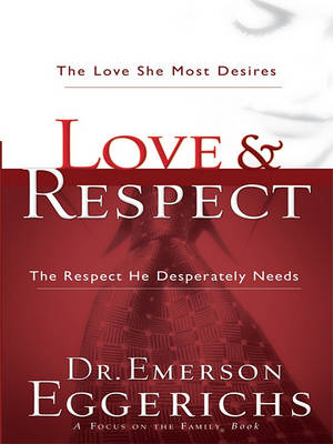 Love and Respect: The Love She Most Desires and the Respect He Desperatly Needs by Dr Emerson Eggerichs