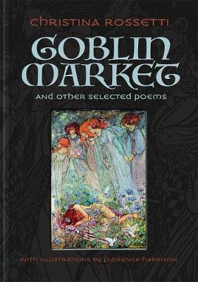 Goblin Market and Other Selected Poems by Christina Rossetti