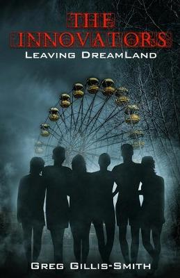 The Innovators-Leaving DreamLand: Book 1, Leaving DreamLand, with B&W photos by Greg R Gillis-Smith