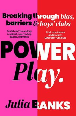 Power Play: Breaking Through Bias, Barriers and Boys' Clubs by Julia Banks