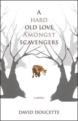 Hard Old Love Amongst Scavengers by David Doucette