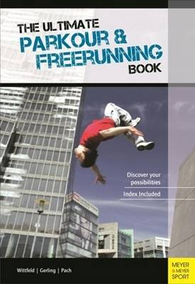 The Ultimate Parkour & Freerunning Book by Ilona E. Gerling