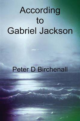 According To Gabriel Jackson by Peter Birchenall