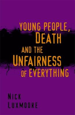 Young People, Death and the Unfairness of Everything by Nick Luxmoore