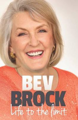 Beverley Brock: Life to the Limit by Bev Brock