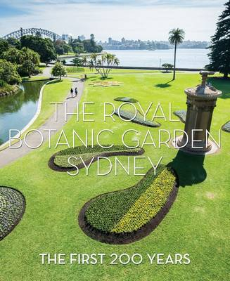 The Royal Botanic Garden Sydney: The First 200 Years by Jennie Churchill