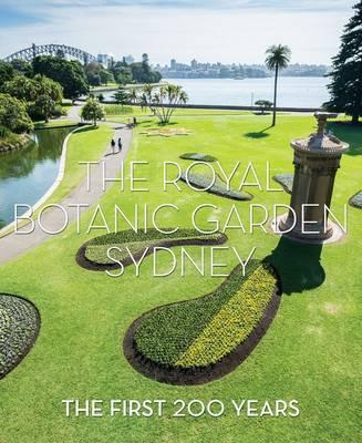 The Royal Botanic Garden Sydney: The First 200 Years by Jennie Churchill (Editor)