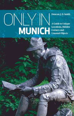 Only in Munich by Duncan J. D. Smith