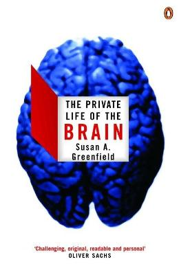 The Private Life of the Brain by Baroness Susan Greenfield