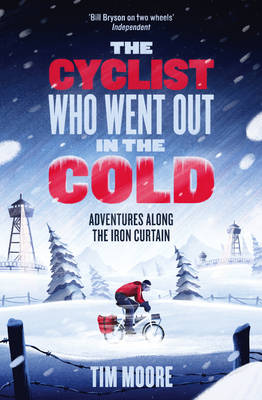 The Cyclist Who Went Out in the Cold by Tim Moore