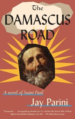 Damascus Road: A Novel of Saint Paul by Jay Parini