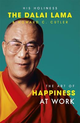 The The Art Of Happiness At Work by Dalai Lama XIV
