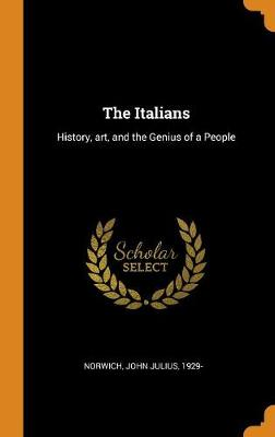 The Italians: History, Art, and the Genius of a People by John Julius Norwich