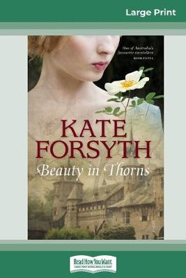 Beauty in Thorns (16pt Large Print Edition) by Kate Forsyth