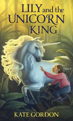 Lily and the Unicorn King by Kate Gordon