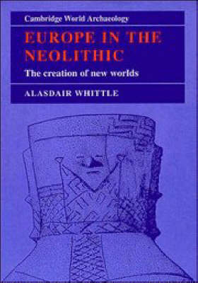Europe in the Neolithic by Alasdair W. R. Whittle