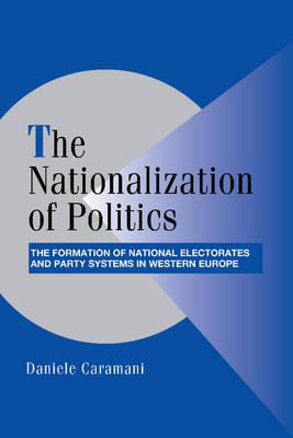 The Nationalization of Politics by Daniele Caramani