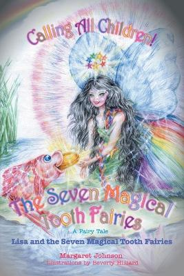 The Seven Magical Tooth Fairies: Lisa and the Seven Magical Tooth Fairies by Margaret Johnson