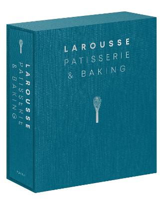 Larousse Patisserie and Baking: The ultimate expert guide, with more than 200 recipes and step-by-step techniques by Editions Larousse