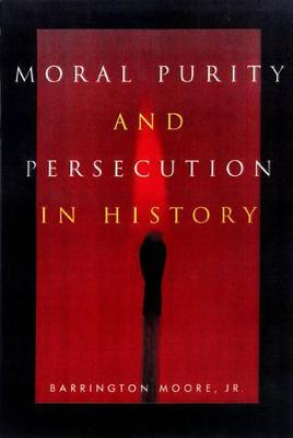 Moral Purity and Persecution in History by Barrington Moore, Jr.