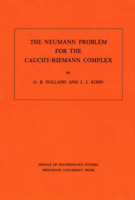 Neumann Problem for the Cauchy-Riemann Complex. (AM-75), Volume 75 by Gerald B. Folland