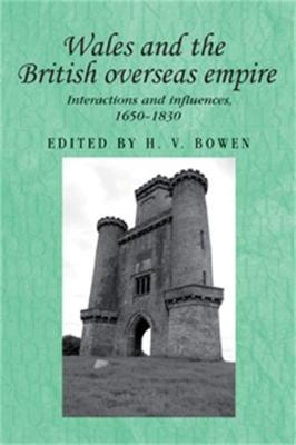 Wales and the British Overseas Empire by H. V. Bowen