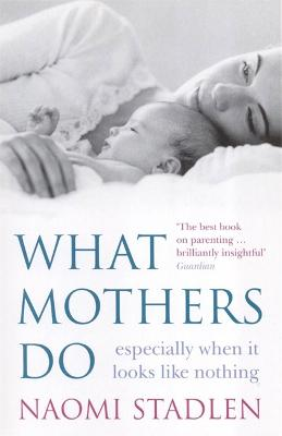 What Mothers Do by Naomi Stadlen