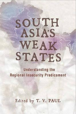 South Asia's Weak States by T. V. Paul
