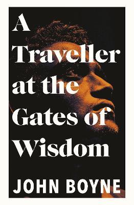 A Traveller at the Gates of Wisdom by John Boyne