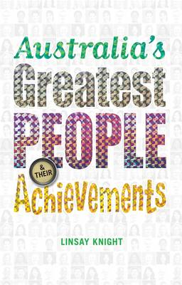 Australia's Greatest People and Their Achievements by Linsay Knight