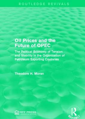 Oil Prices and the Future of OPEC by Theodore H. Moran