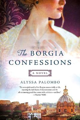The Borgia Confessions: A Novel by Alyssa Palombo