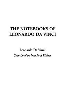 The Notebooks of Leonardo Da Vinci by Leonardo Da Vinci