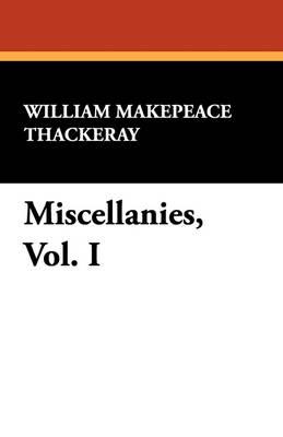 Miscellanies, Vol. I by William Makepeace Thackeray